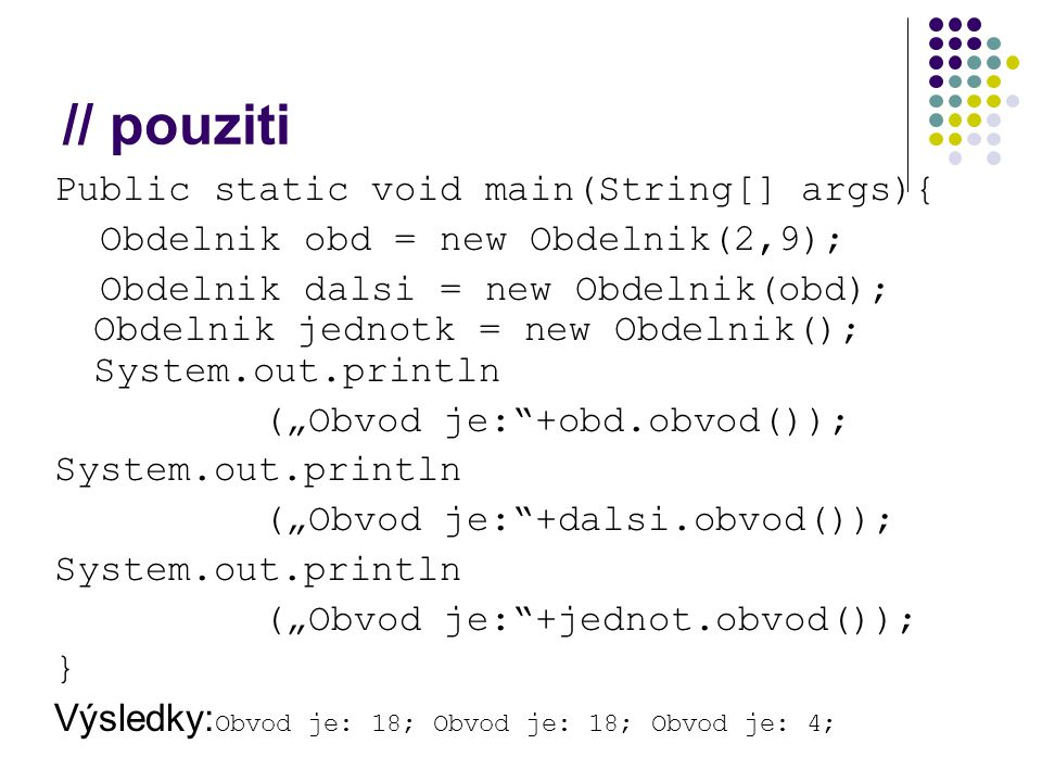 // pouziti Public static void main(String[] args){